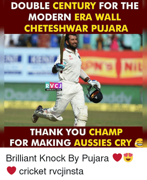 Cheteshwar Pujara: DOUBLE CENTURY  FOR THE  MODERN  ERA WALL  CHETESHWAR PUJARA  RV CJ  WWW.RV CJ.COM  THANK YOU  CHAMP  FOR MAKING  AUSSIES CRY Brilliant Knock By Pujara ❤😍❤ cricket rvcjinsta