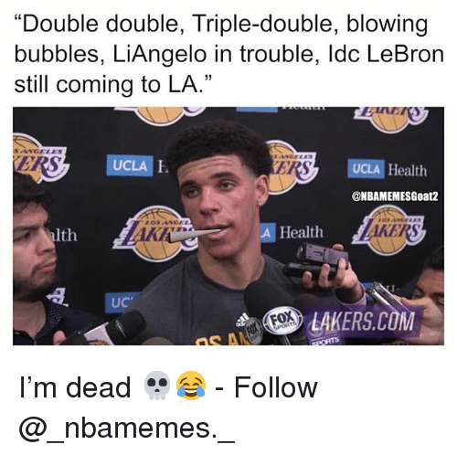 "triple double: ""Double double, Triple-double, blowing  bubbles, LiAngelo in trouble, ldc LeBron  still coming to LA.""  SANGELES  UCLA E  I.  ER  UCLA Health  @NBAMEMESGoat2  alth  A Health  UC  LAKERS.COM I'm dead 💀😂 - Follow @_nbamemes._"