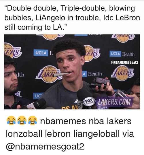 "triple double: ""Double double, Triple-double, blowing  bubbles, LiAngelo in trouble, ldc LeBron  still coming to LA.""  Bun  SANGELES  RS  UCLA  ERS  UCLA Health  @NBAMEMESGoat2  lth  A Health  UC  LAKERS.COM  FOX 😂😂😂 nbamemes nba lakers lonzoball lebron liangeloball via @nbamemesgoat2"