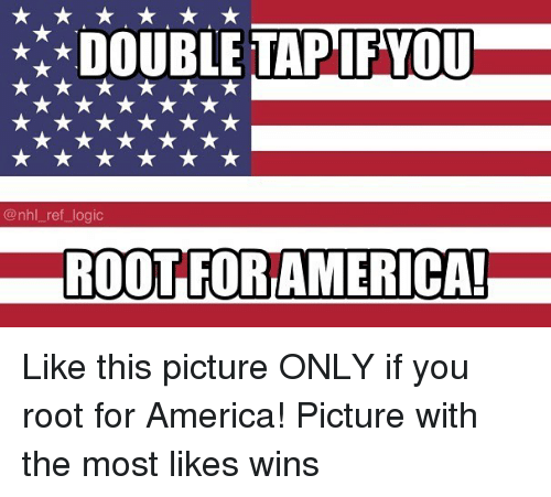 America, Logic, and Memes: DOUBLE T PIEVOU  @nhl_ref_logic  ROOT FOR AMERICA Like this picture ONLY if you root for America! Picture with the most likes wins