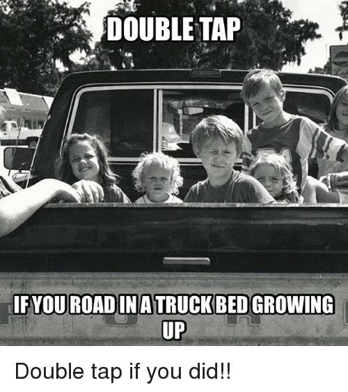 Growing Up, Memes, and 🤖: DOUBLE TAP  FYOU ROADIN A TRUCK BED GROWING  UP Double tap if you did!!