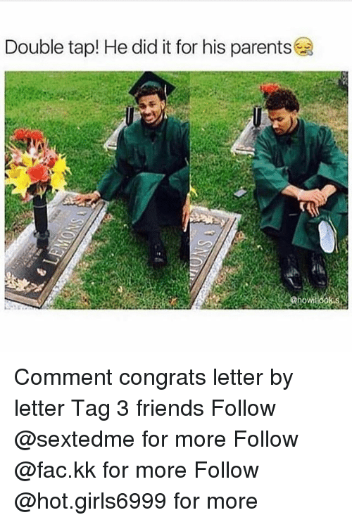 Fac, Friends, and Memes: Double tap! He did it for his parents Comment congrats letter by letter Tag 3 friends Follow @sextedme for more Follow @fac.kk for more Follow @hot.girls6999 for more