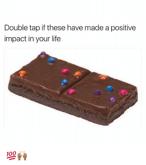 Funny, Life, and Double: Double tap if these have made a positive  impact in your life 💯🙌🏾