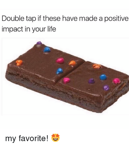 Life, Memes, and 🤖: Double tap if these have made a positive  impact in your life my favorite! 🤩