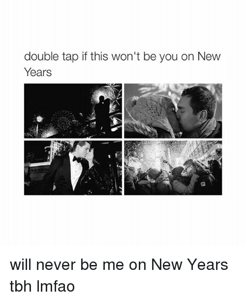 Girl Memes: double tap if this won't be you on New  Years will never be me on New Years tbh lmfao