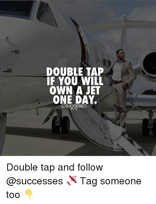 Memes, Tag Someone, and 🤖: DOUBLE TAP  IF YOU WILL  OWN A JET  ONE DAY.  SUCCESSES Double tap and follow @successes 🛩 Tag someone too 👇