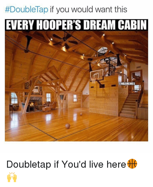 Memes, Dreams, and 🤖:  #Double Tap if you would want this  EVERY HOOPER'S DREAM CABIN  @NBAMEMES Doubletap if You'd live here🏀🙌