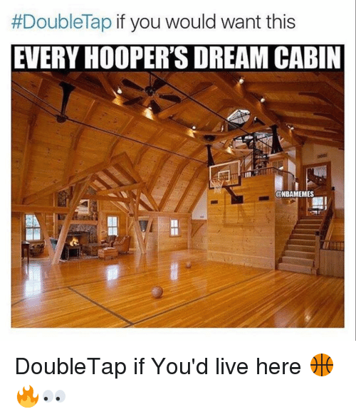 Memes, 🤖, and Wanted:  #Double Tap if you would want this  EVERY HOOPER'S DREAM CABIN  @NBAMEMES DoubleTap if You'd live here 🏀🔥👀