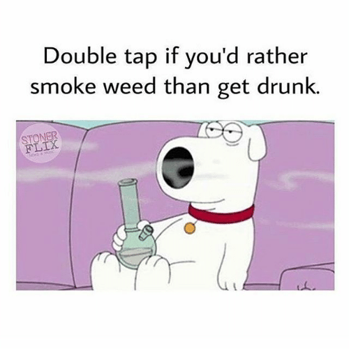 Smoke Weed: Double tap if you'd rather  smoke weed than get drunk.  FLIX