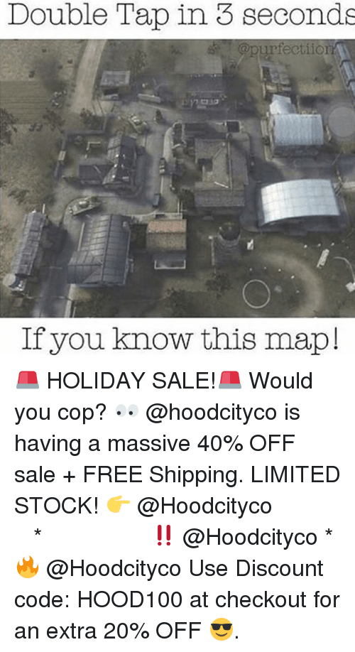 Memes, Free, and Limited: Double Tap in 3 seconds  urfectiio  If you know this mapl 🚨 HOLIDAY SALE!🚨 Would you cop? 👀 @hoodcityco is having a massive 40% OFF sale + FREE Shipping. LIMITED STOCK! 👉 @Hoodcityco ⠀⠀⠀⠀⠀⠀⠀⠀⠀⠀⠀⠀⠀ ⠀ ⠀⠀ * ‼️ @Hoodcityco * 🔥 @Hoodcityco Use Discount code: HOOD100 at checkout for an extra 20% OFF 😎.