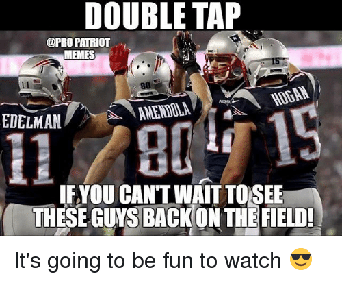Pro Patriots: DOUBLE TAP  @PRO PATRIOT  MEMES  HODAN  EDELMAN  AMENDOLA  11 80 15  IFYOU CANT WAIT TOSEE  THESE GUYS BACKON THE FIELD! It's going to be fun to watch 😎