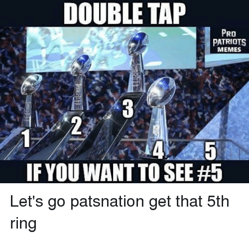 Pro Patriots: DOUBLE TAP  PRO  PATRIOTS  MEMES  IF YOU WANT TO SEE Let's go patsnation get that 5th ring