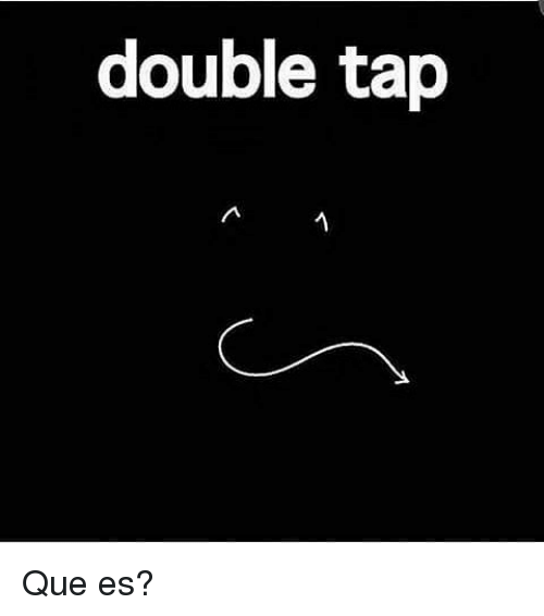 Memes and 🤖: double tap Que es?