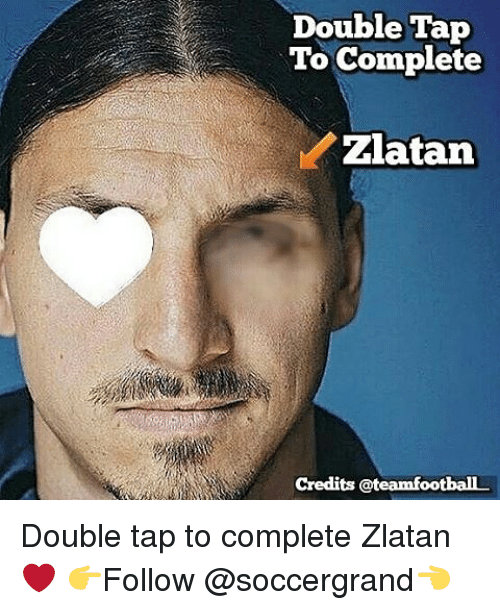 Memes, 🤖, and Zlatan: Double Tap  To Complete  Zlatan  credits ateamfootballL Double tap to complete Zlatan ❤ 👉Follow @soccergrand👈