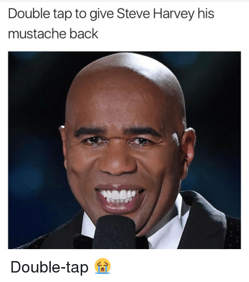Memes, Steve Harvey, and 🤖: Double tap to give Steve Harvey his  mustache back Double-tap 😭