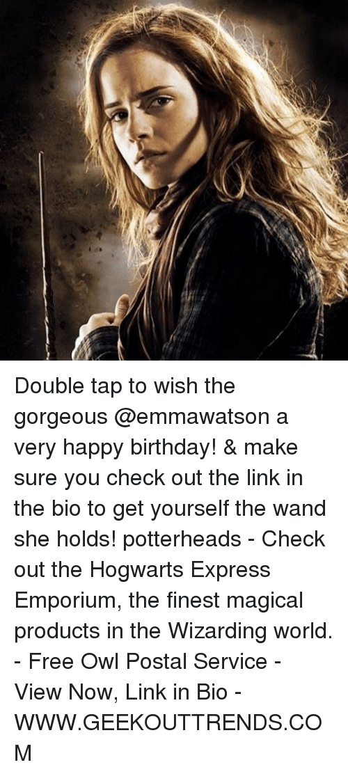 Birthday, Memes, and Happy Birthday: Double tap to wish the gorgeous @emmawatson a very happy birthday! & make sure you check out the link in the bio to get yourself the wand she holds! potterheads - Check out the Hogwarts Express Emporium, the finest magical products in the Wizarding world. - Free Owl Postal Service - View Now, Link in Bio - WWW.GEEKOUTTRENDS.COM