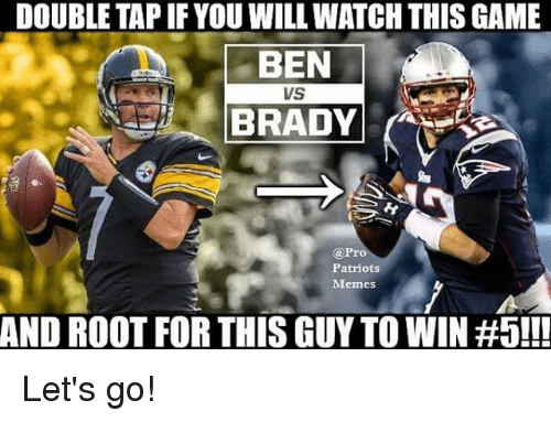 Pro Patriots: DOUBLE TAPIF YOU WILLWATCH THIS GAME  BEN  VS  BRADY  @Pro  Patriots  Memes  AND ROOT FOR THIS GUYTO WIN Let's go!