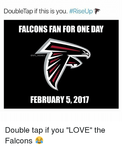 "Falcons Fan: DoubleTap if this is you  #RiseUp  FALCONS FAN FOR ONE DAY  ONFLMEMES  FEBRUARY 5, 2017 Double tap if you ""LOVE"" the Falcons 😂"