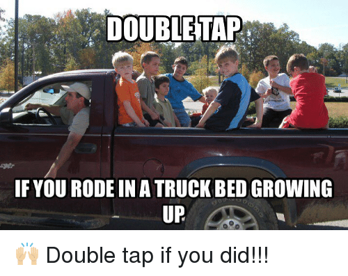 Growing Up, Memes, and 🤖: DOUBLETAP  IF YOU RODE IN A TRUCK BED GROWING  UP 🙌🏼 Double tap if you did!!!