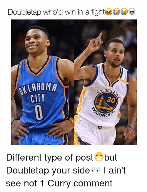Memes, 🤖, and Fighting: Doubletap who d win in a fight  ALLAHOMA  OLDEN  CITY  30 Different type of post😷but Doubletap your side👀 I ain't see not 1 Curry comment