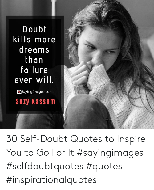 inspire: Doubt  kills more  dreams  than  failure  ever will  SayingImages.com  Suzy Kassem 30 Self-Doubt Quotes to Inspire You to Go For It #sayingimages #selfdoubtquotes #quotes #inspirationalquotes