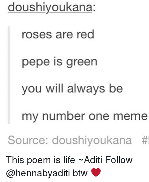 douse: dous hiyoukana:  roses are red  pepe is green  you will always be  my number one meme  Source: doushiyoukana This poem is life ~Aditi Follow @hennabyaditi btw ❤