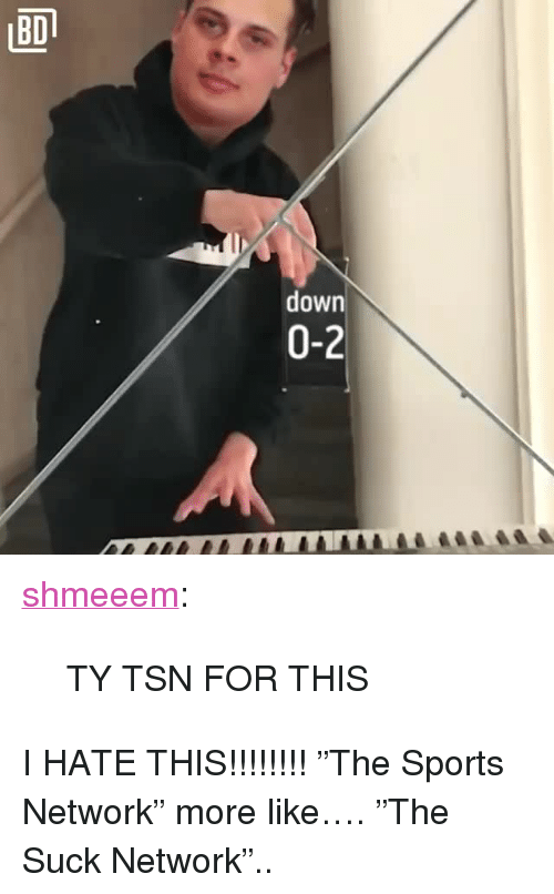 """tsn: down  0-2 <p><a href=""""http://shmeeem.tumblr.com/post/173246624067/ty-tsn-for-this"""" class=""""tumblr_blog"""">shmeeem</a>:</p>  <blockquote><p>TY TSN FOR THIS</p></blockquote>  <p>I HATE THIS!!!!!!!! """"The Sports Network"""" more like&hellip;. """"The Suck Network""""..</p>"""
