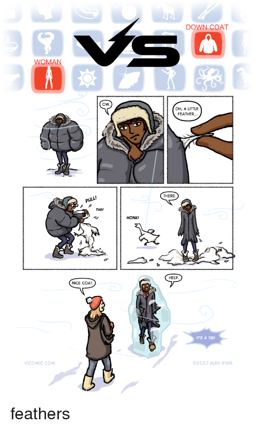Help, Webcomics, and Nice: DOWN COAT  WOMAN  Ow  OH, A LITTLE  FEATHER...  THERE  PULL!  TUG!  HONK!  HELP  NICE COAT  IT'S A TIE  SCOMIC.COM  2017 ALEX RYAN feathers