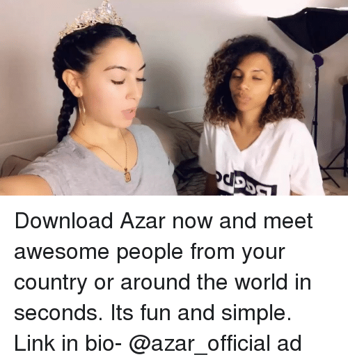 Memes, Link, and World: Download Azar now and meet awesome people from your country or around the world in seconds. Its fun and simple. Link in bio- @azar_official ad