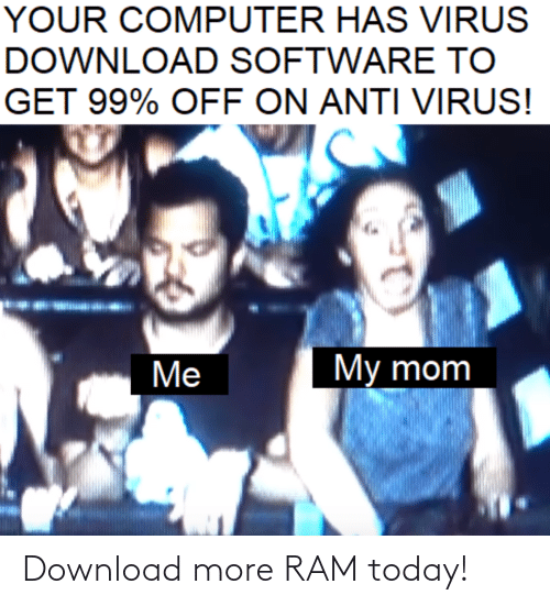 download more ram: Download more RAM today!