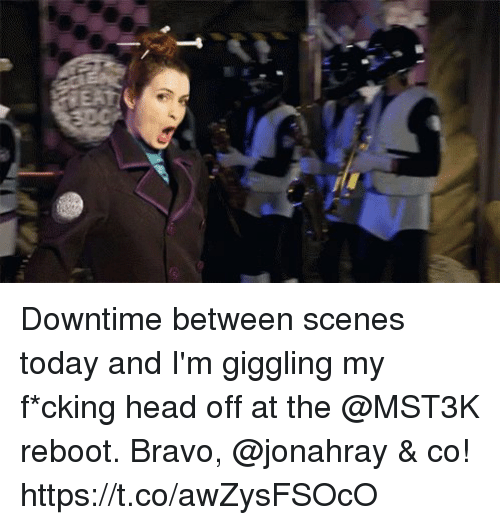 Head, Memes, and Bravo: Downtime between scenes today and I'm giggling my f*cking head off at the @MST3K reboot. Bravo, @jonahray & co! https://t.co/awZysFSOcO
