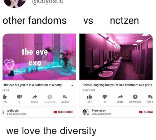 Hennessy: doytistic  other fandoms Vs nctzen  the eve  exo  -the eve but you're in a bathroom at a party!  Chenle laughing but you're in a bathroom at a party  1.5K views  views  .7K  Share Download Add to  547  Share Download Addt  taehugie  1.6K subscribers  SUBSCRIBE  Hennessy  28K subscribers  SUBSC we love the diversity