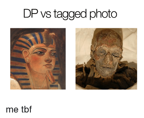 Tagged, Edgy Egyptian, and Tbf: DP vs tagged photo me tbf