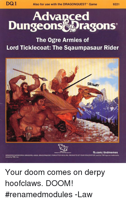tso: DQ1  9221  Also for use with the DRAGONQUEST Game  Advanced  Dungeons&Dragons  The Ogre Armies of  Lord Ticklecoat: The Sqaumpasaur Rider  SQUAMPI  fb.com/dndmemes  ADVANCEDDUNGEONSEDRAGONS, ADED, DRAGONGGEST FORGOTTENREALMS, PRODUC  TSO YOURIMAGINATION, and the TSR lego  owned by TSR Inc. Your doom comes on derpy hoofclaws. DOOM!  #renamedmodules  -Law