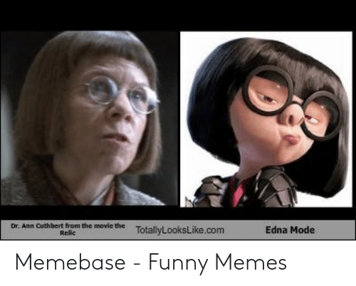 Edna Mode Meme: Dr. Ann Cuthbert from the movle the  TotallyLooksLike.com  Edna Mode  Resc Memebase - Funny Memes