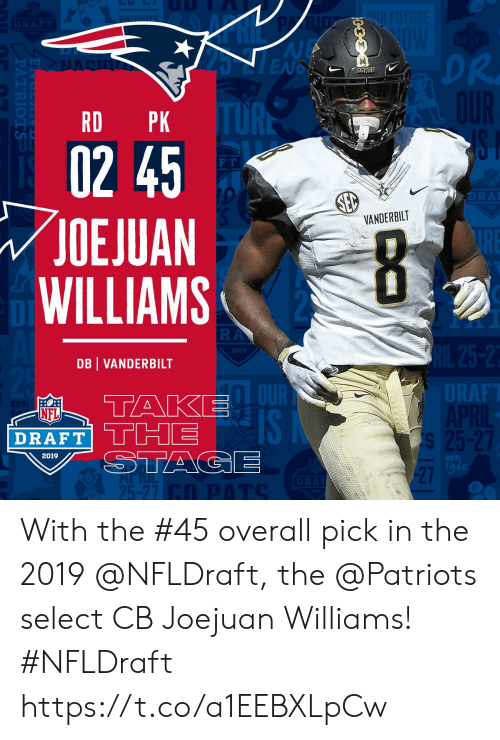 Dr. Dre: DR  DRE  RD PK  02 45  OEJUAN  WILLIAMS  F T  VANDERBILT  2019  DB VANDERBILT  DT  RAF  NFL  SI  2019  1g6  27  25-27 With the #45 overall pick in the 2019 @NFLDraft, the @Patriots select CB Joejuan Williams! #NFLDraft https://t.co/a1EEBXLpCw