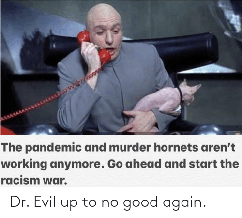 Dr. Evil , Good, and Evil: Dr. Evil up to no good again.
