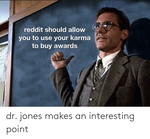 jones: dr. jones makes an interesting point