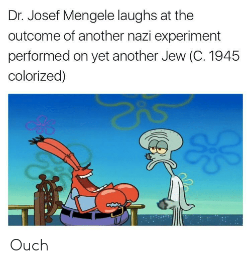 Josef Mengele: Dr. Josef Mengele laughs at the  outcome of another nazi experiment  performed on yet another Jew (C. 1945  colorized) Ouch