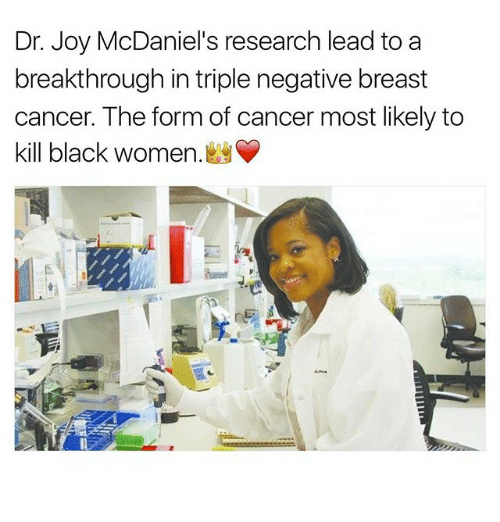Memes, 🤖, and Joy: Dr. Joy McDaniel's research lead to a  breakthrough in triple negative breast  cancer. The form of cancer most likely to  kill black women.