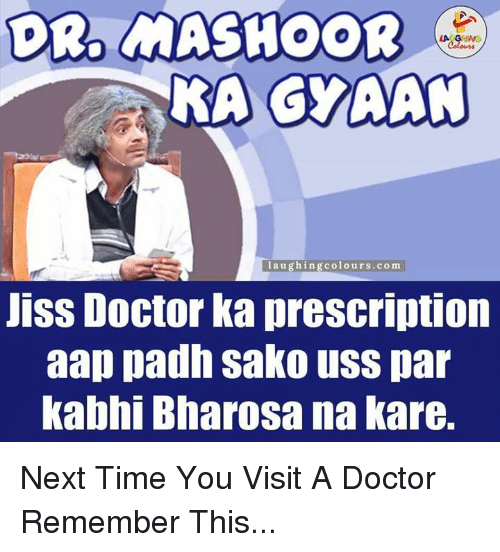 Doctor, Time, and Indianpeoplefacebook: DR. MASHOOR  KA GYAAN  laughin  colours.com  Jiss Doctor ka prescription  aap padh Sako usS par  kabhi Bharosa na kare. Next Time You Visit A Doctor Remember This...