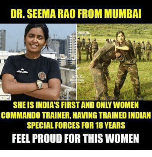 Memes, Women, and Proud: DR. SEEMARAO FROM MUMBAI  COMMANDO TRAINER, HAVINGTRAINEDINDIAN  SPECIAL FORCES FOR 18 YEARS  FEEL PROUD FOR THIS WOMEN