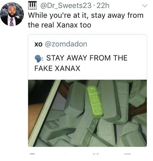Fake, Xanax, and The Real: @Dr Swee ts23 22h  While you're at it, stay away from  the real Xanax too  XO  azomdadon  STAY AWAY FROM THE  FAKE XANAX