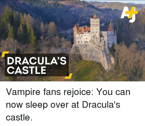 memes: DRACULA'S  CASTLE Vampire fans rejoice: You can now sleep over at Dracula's castle.
