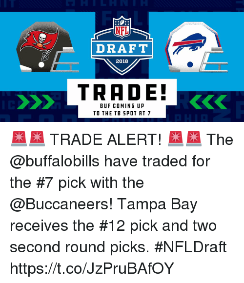 Memes, 🤖, and Buccaneers: DRAFT  2018  TRADE!  BUF COMING UP  TO THE TB SPOT AT 7 🚨🚨 TRADE ALERT! 🚨🚨  The @buffalobills have traded for the #7 pick with the @Buccaneers!   Tampa Bay receives the #12 pick and two second round picks. #NFLDraft https://t.co/JzPruBAfOY