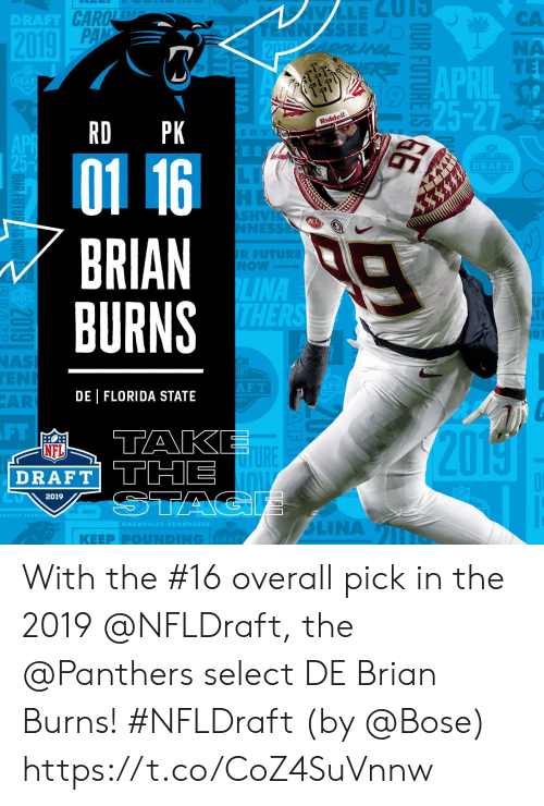 Pounding: DRAFT  CA  NA  APDIL TE  25-27  RD PK  Riddell  S H V  01 16  DRAFT  SHVİ  NESS  BRIAN  BURNS  R FUTURE  NOW  LINA  NAS  EN  AR  F T  DE | FLORIDA STATE  FT  TAK  20  NFL  TURE  DRAFT THE  2019  | KEEP PⓞUNDING  DRAF With the #16 overall pick in the 2019 @NFLDraft, the @Panthers select DE Brian Burns! #NFLDraft (by @Bose) https://t.co/CoZ4SuVnnw