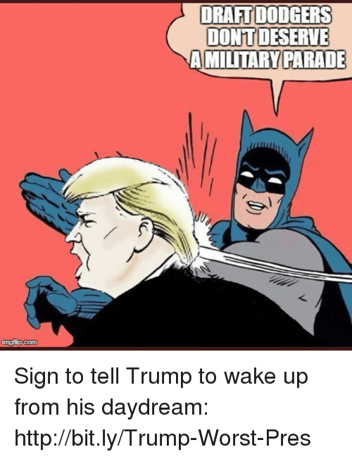 Dodgers, Memes, and Http: DRAFT DODGERS  DONT DESERVE  A MILITARY PARADE Sign to tell Trump to wake up from his daydream: http://bit.ly/Trump-Worst-Pres