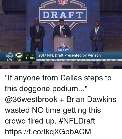 "Memes, Nfl, and NFL Draft: DRAFT  G DRAFT  by Verizon  RD PK  2017 NFL Draft Presented 4 108  DRAFT  LIVE  GB  NEXT MIN JAX SEA LA LAC WAS ARI CIN CH  PH  CH  MIN IND BAL WAS ""If anyone from Dallas steps to this doggone podium...""  @36westbrook + Brian Dawkins wasted NO time getting this crowd fired up. #NFLDraft https://t.co/IkqXGpbACM"