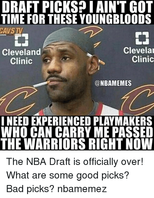 cleveland clinic: DRAFT PICKS? I AIN'T GOT  TIME FOR THESE YOUNGBLOODS  CAVS TV  嗇  Cleveland  Clinic  Clevela  Clinic  @NBAMEMES  I NEED EXPERIENCED PLAYMAKERS  WHO CAN CARRY ME PASSED  THE WARRIORS RIGHT NOW The NBA Draft is officially over! What are some good picks? Bad picks? nbamemez