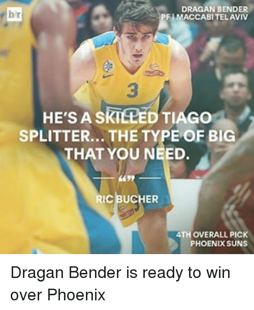 Phoenix Suns: DRAGAN BENDER  FIMACCABITELAVIV  HE's A SKTELEDTIAGO  SPLITTER... THE TYPE OF BIG  THAT YOU NEED.  RIC BUCHER  4TH OVERALL PICK  PHOENIX SUNS Dragan Bender is ready to win over Phoenix